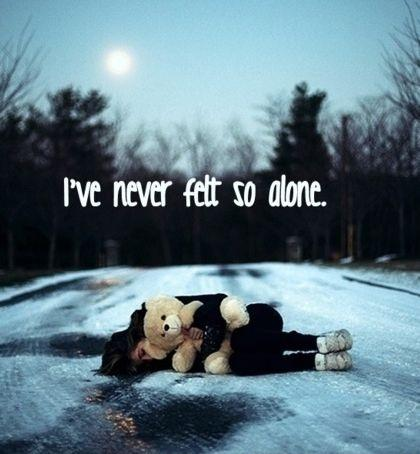 I've never felt so alone Picture Quote #1