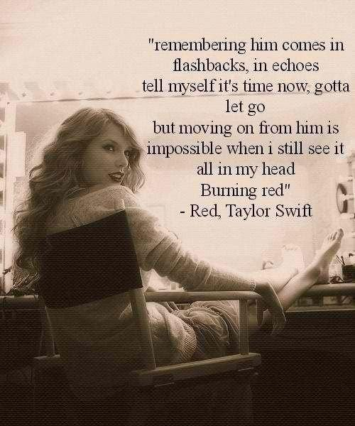 Remembering him comes in flashbacks and echoes. Tell myself it's time now, gotta let go, but moving on from him is impossible when I still see it all in my head. Burning red Picture Quote #1