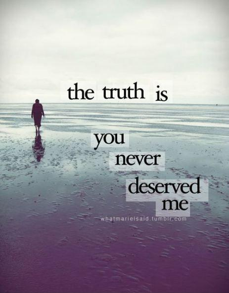 The truth is you never deserved me Picture Quote #1
