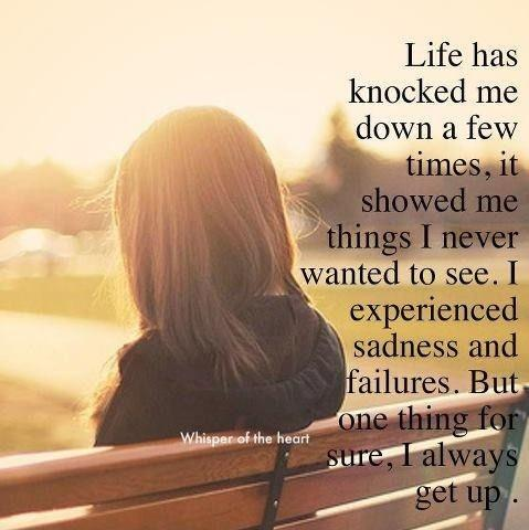 Life has knocked me down a few times, it showed me things I never wanted to see. I experienced sadness and failures. But one thing for sure, I always get up Picture Quote #1