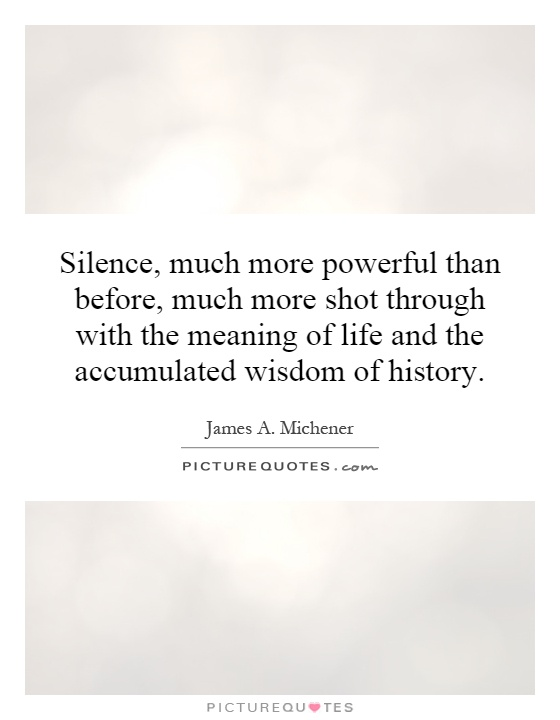 Silence, much more powerful than before, much more shot through with the meaning of life and the accumulated wisdom of history Picture Quote #1