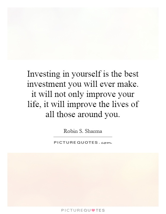 investing-in-yourself-is-the-best-investment-you-will-ever-make-it-will-not-only-improve-your-life-quote-1.jpg
