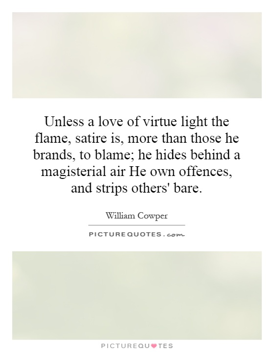 Unless A Love Of Virtue Light The Flame Satire Is More Than