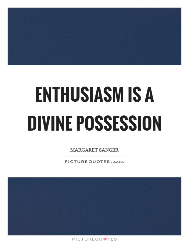Enthusiasm is a divine possession Picture Quote #1