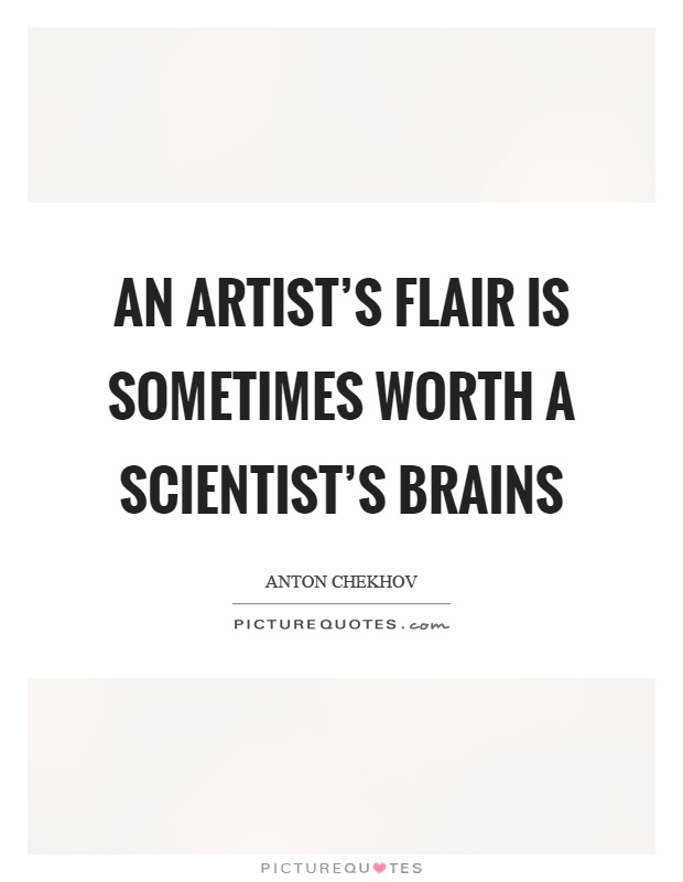 An artist's flair is sometimes worth a scientist's brains Picture Quote #1