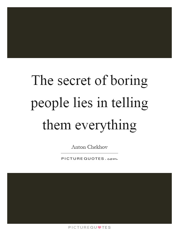 The secret of boring people lies in telling them everything Picture Quote #1