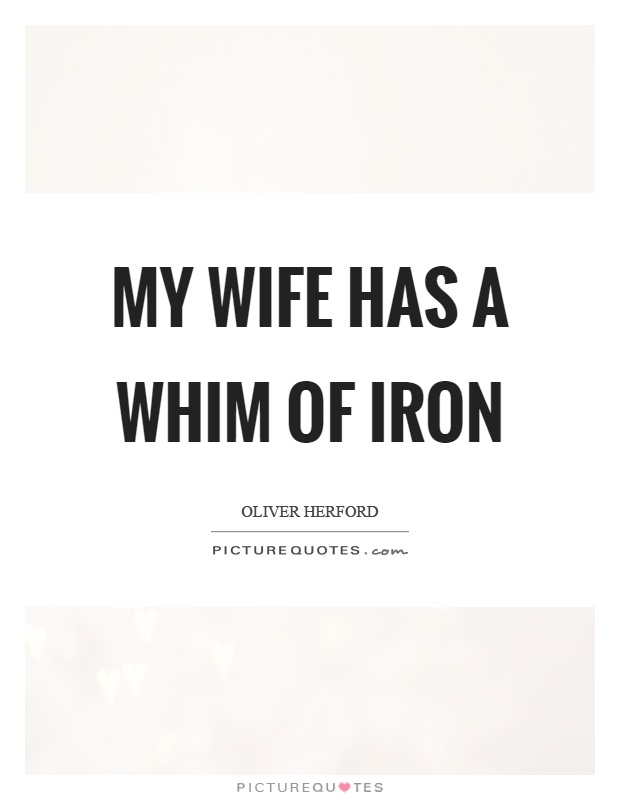 My wife has a whim of iron Picture Quote #1