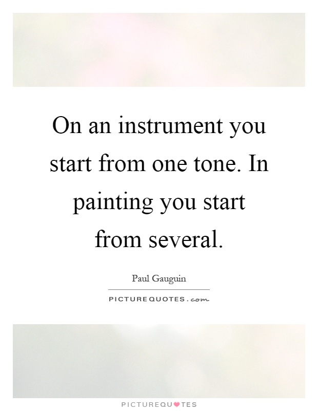 On an instrument you start from one tone. In painting you start from several Picture Quote #1