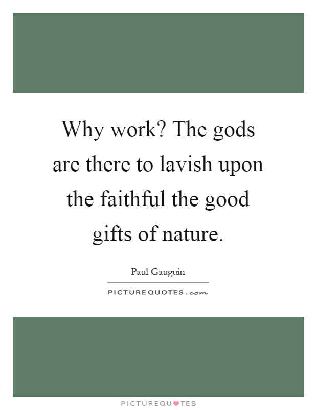 Why work? The gods are there to lavish upon the faithful the good gifts of nature Picture Quote #1