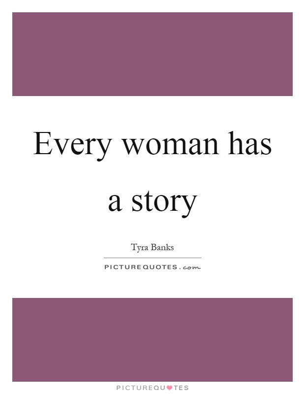 Every woman has a story Picture Quote #1