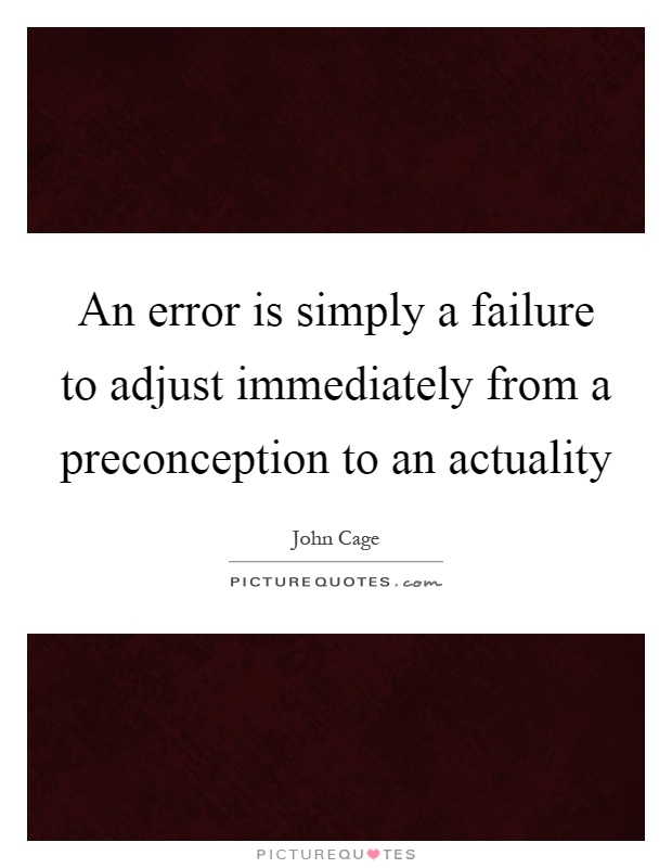 An error is simply a failure to adjust immediately from a preconception to an actuality Picture Quote #1