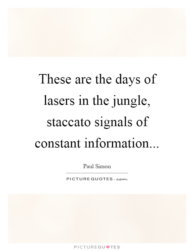 These are the days of lasers in the jungle, staccato signals of constant information Picture Quote #1