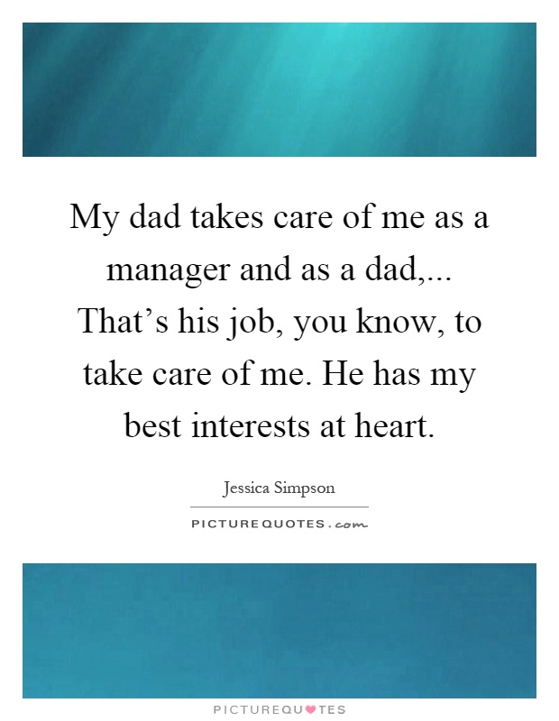 He Has My Heart Quotes: My Dad Takes Care Of Me As A Manager And As A Dad,... That