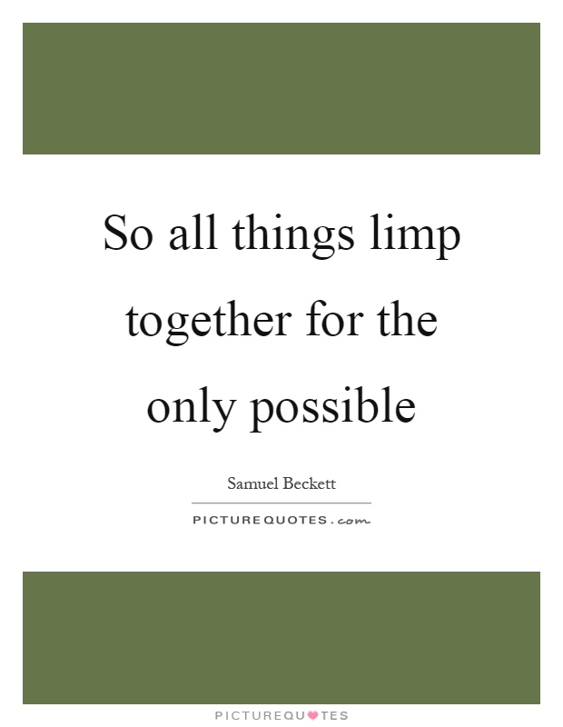 So all things limp together for the only possible Picture Quote #1