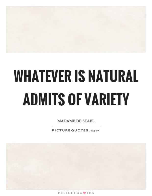 Whatever is natural admits of variety Picture Quote #1