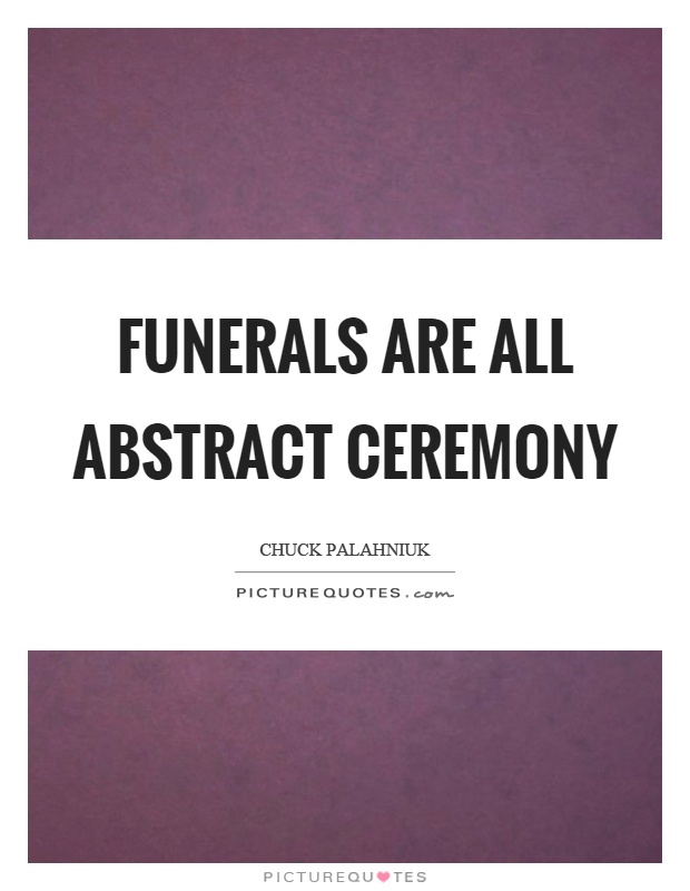 Funerals are all abstract ceremony Picture Quote #1