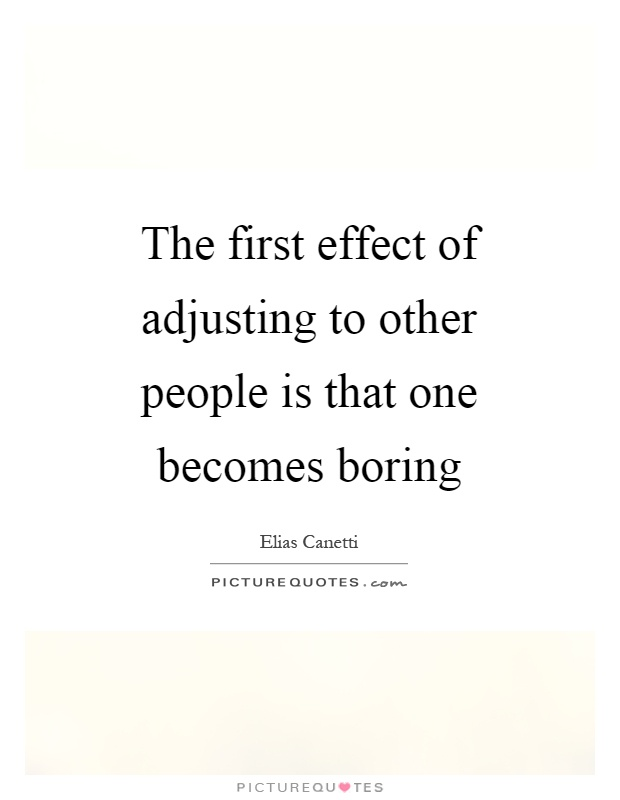 The first effect of adjusting to other people is that one becomes boring Picture Quote #1