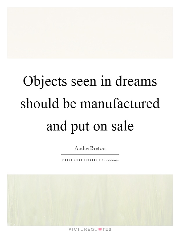Objects seen in dreams should be manufactured and put on sale Picture Quote #1