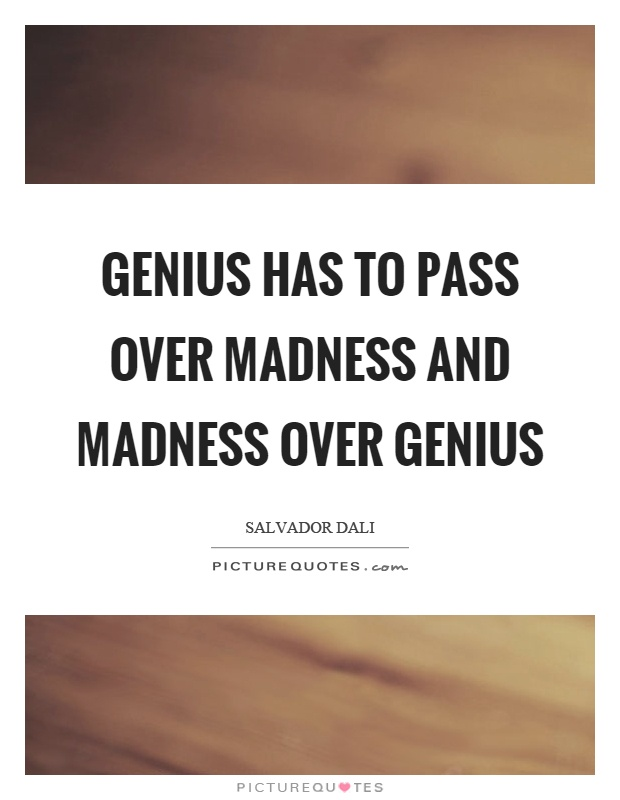 Genius has to pass over madness and madness over genius Picture Quote #1