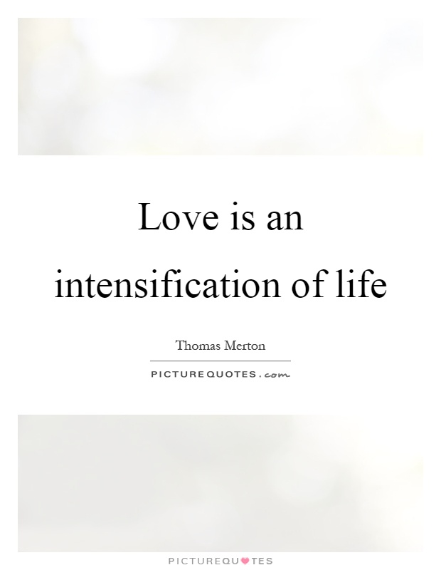 Love is an intensification of life Picture Quote #1