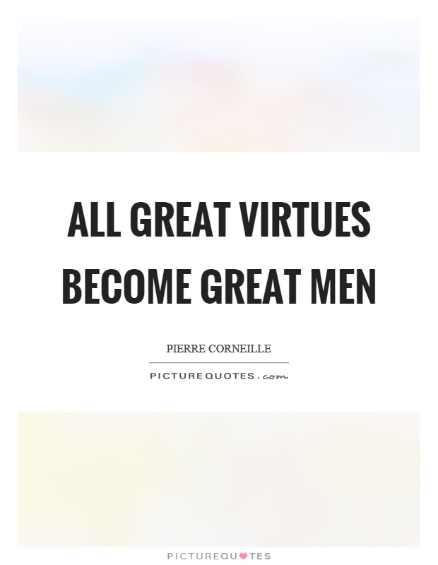 All great virtues become great men Picture Quote #1