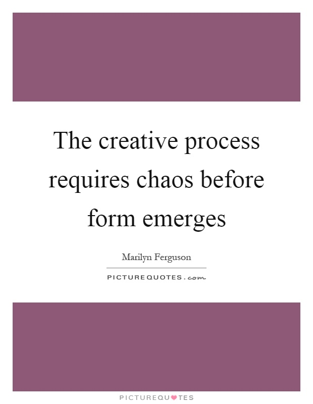 The creative process requires chaos before form emerges Picture Quote #1