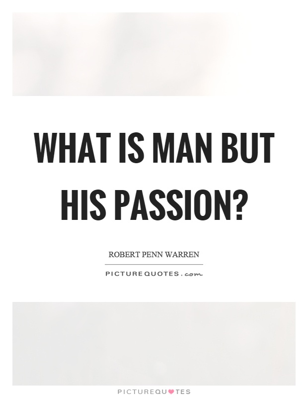 What is man but his passion? Picture Quote #1