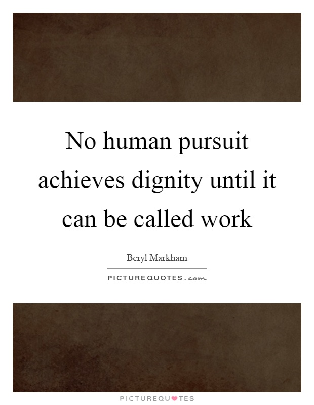 No human pursuit achieves dignity until it can be called work Picture Quote #1