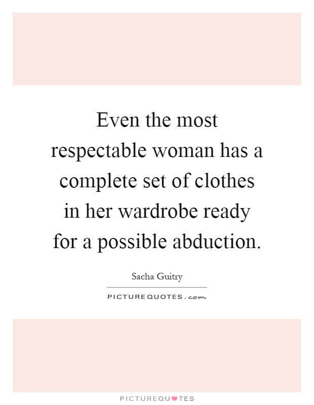 Even the most respectable woman has a complete set of clothes in her wardrobe ready for a possible abduction Picture Quote #1
