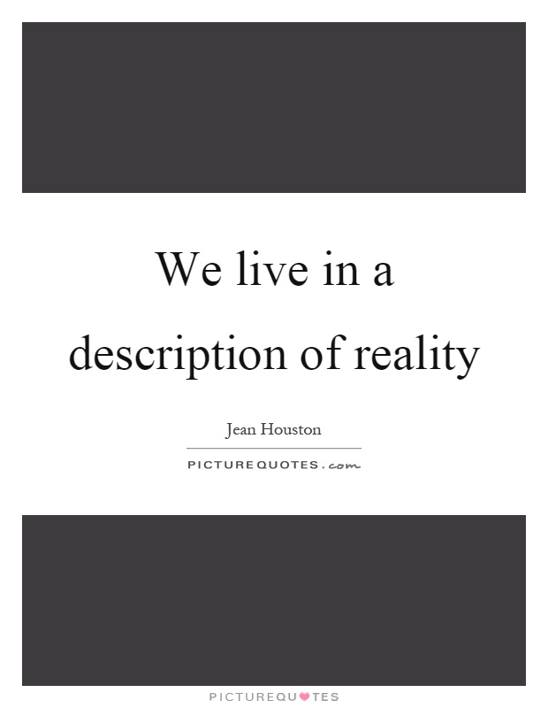 We live in a description of reality Picture Quote #1