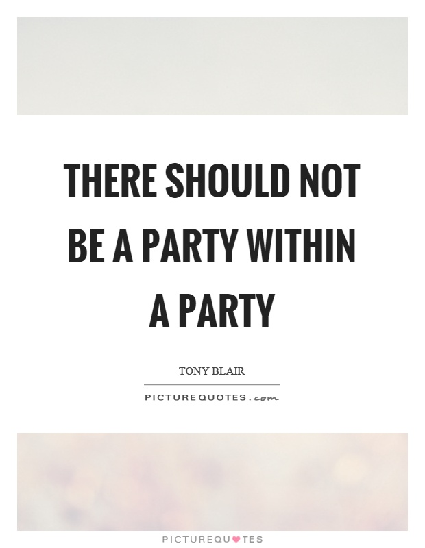 There should not be a party within a party Picture Quote #1