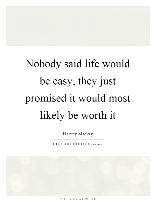 Nobody Said Life Would Be Easy They Just Promised It Would Most