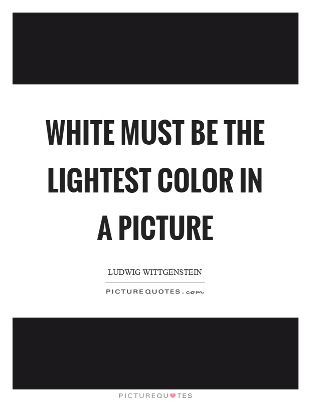 White must be the lightest color in a picture Picture Quote #1