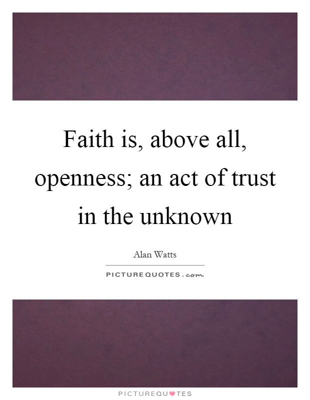 Faith is, above all, openness; an act of trust in the unknown Picture Quote #1