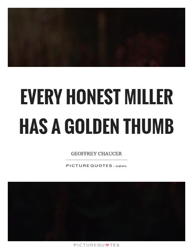 Every honest miller has a golden thumb Picture Quote #1