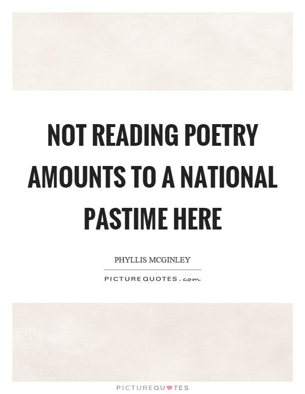 Not reading poetry amounts to a national pastime here Picture Quote #1