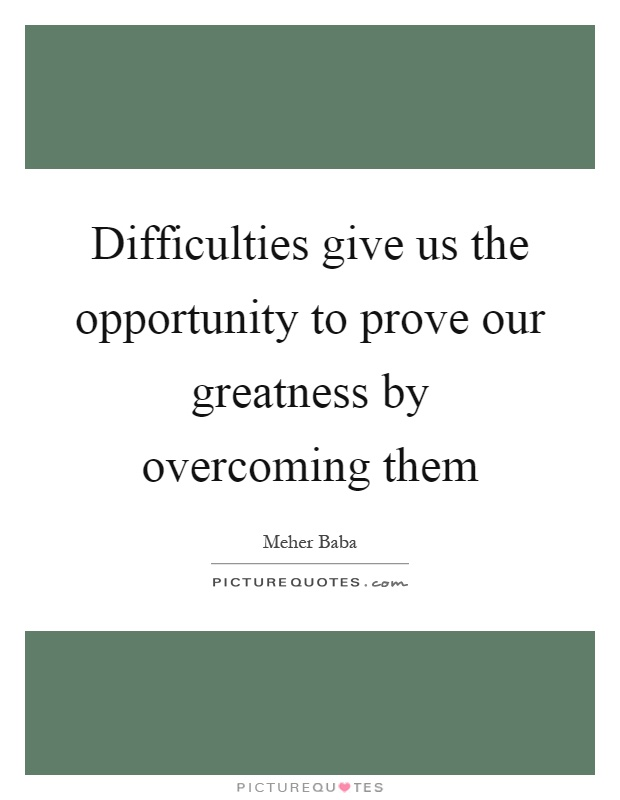 Difficulties give us the opportunity to prove our greatness by overcoming them Picture Quote #1