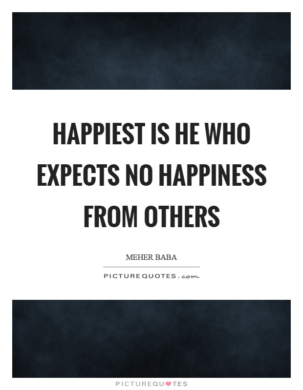 Happiest is he who expects no happiness from others Picture Quote #1