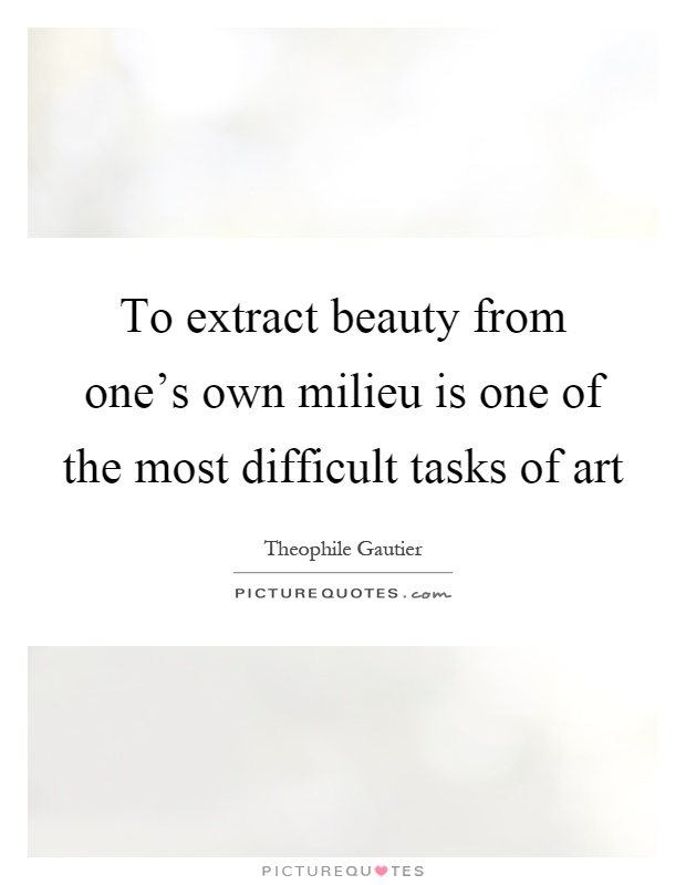 To extract beauty from one's own milieu is one of the most difficult tasks of art Picture Quote #1
