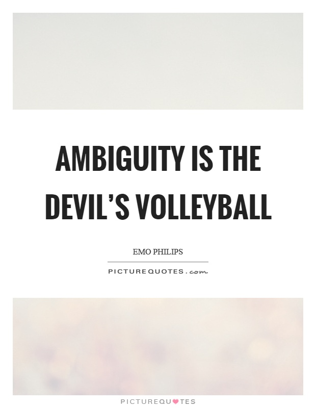 Ambiguity is the devil's volleyball Picture Quote #1