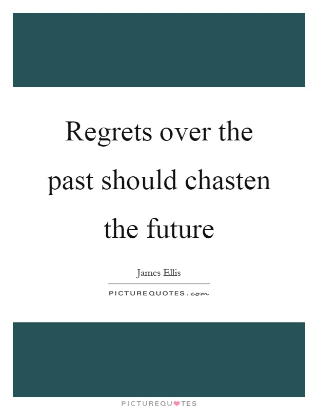 Regrets over the past should chasten the future Picture Quote #1