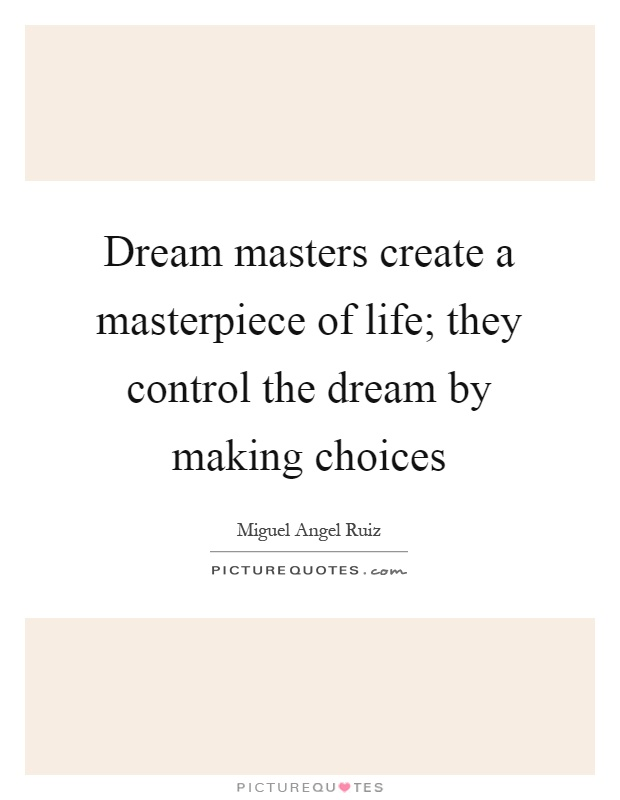 Dream masters create a masterpiece of life; they control the dream by making choices Picture Quote #1