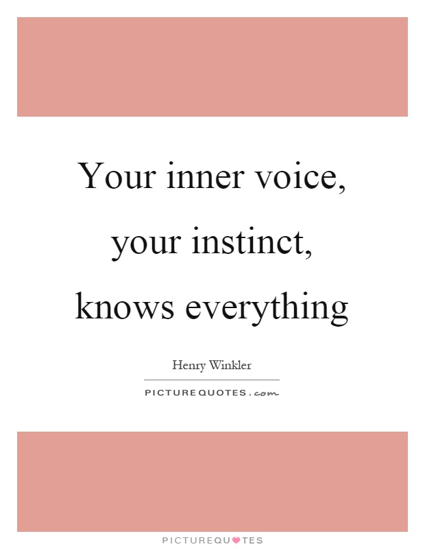 Your inner voice, your instinct, knows everything Picture Quote #1