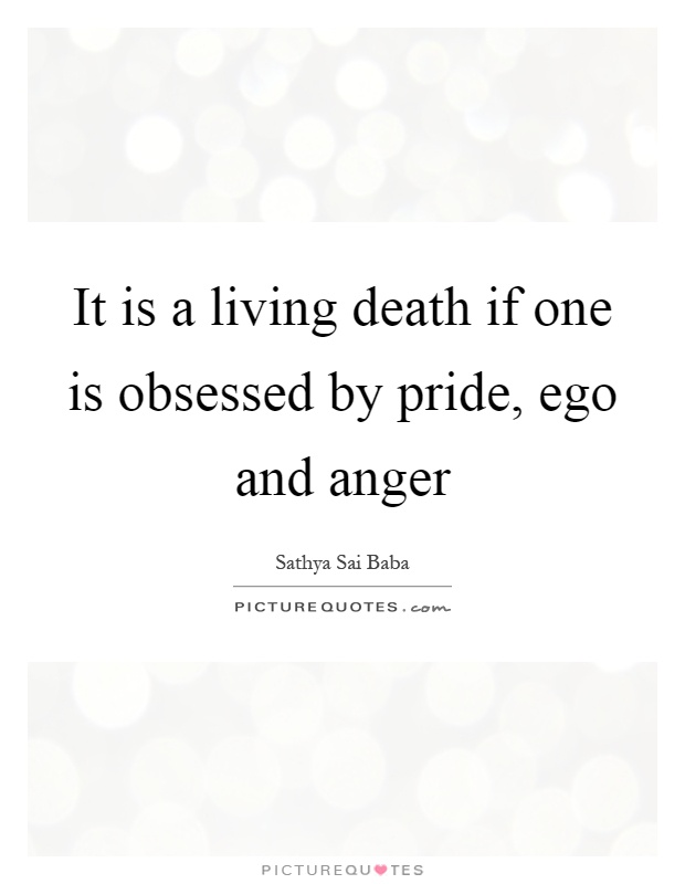 It is a living death if one is obsessed by pride, ego and anger Picture Quote #1