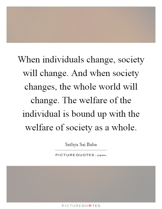 the individual society and change The definition focuses on the two levels we are working on, the level of the  individual and the level of society for our topic - personal responsibility and  change.