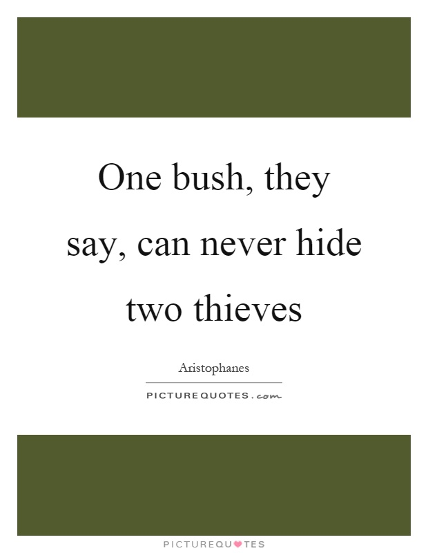 One bush, they say, can never hide two thieves Picture Quote #1