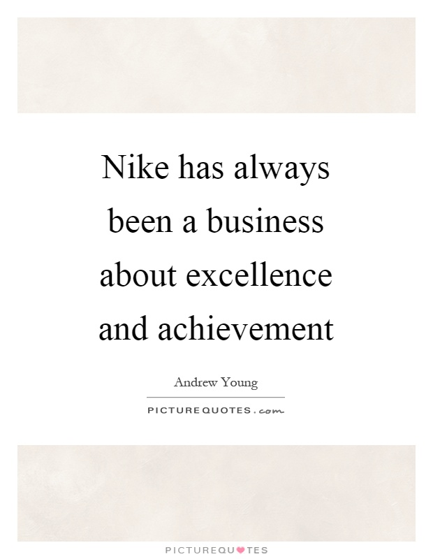 Nike has always been a business about excellence and achievement Picture Quote #1