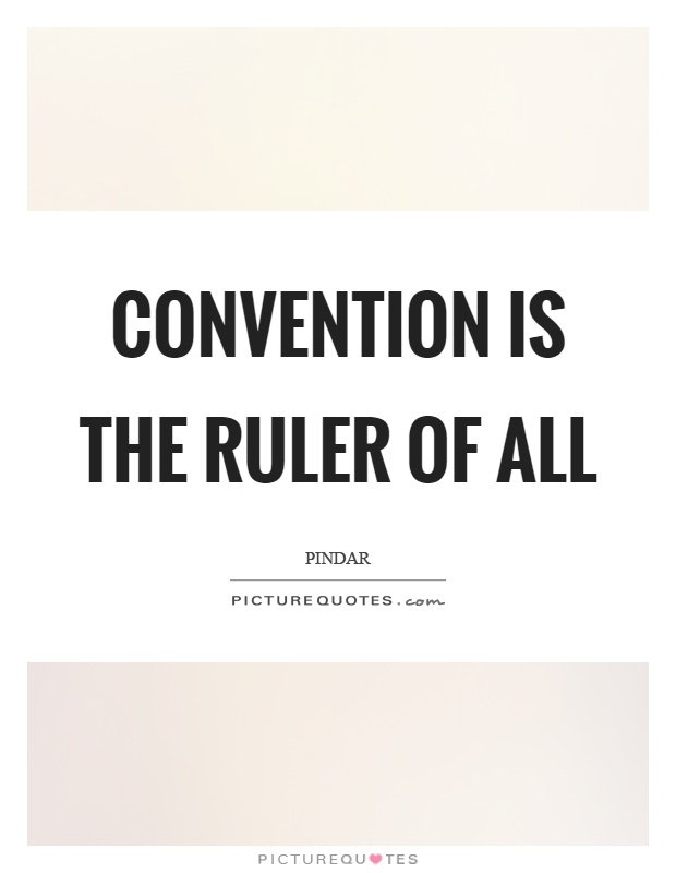 Convention is the ruler of all Picture Quote #1