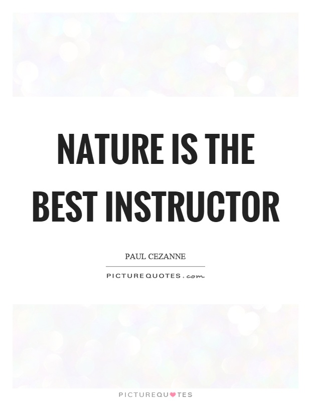 Nature is the best instructor Picture Quote #1