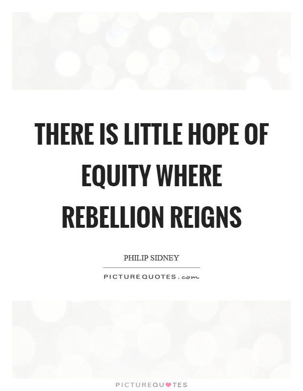 There is little hope of equity where rebellion reigns Picture Quote #1